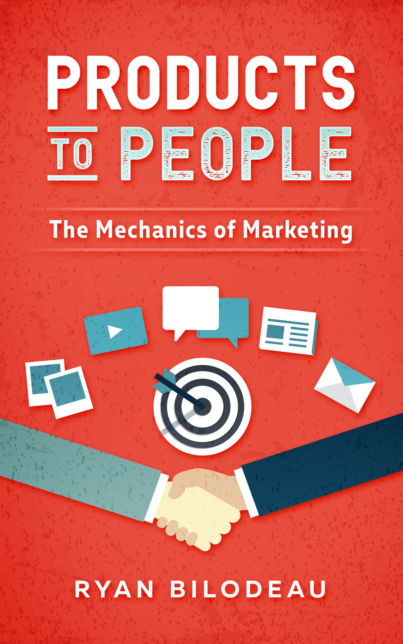 Products to People Marketing Book by Ryan Bilodeau Released