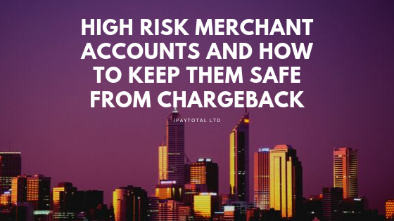 High Risk Merchant Accounts and How to Keep Them Safe from Chargeback